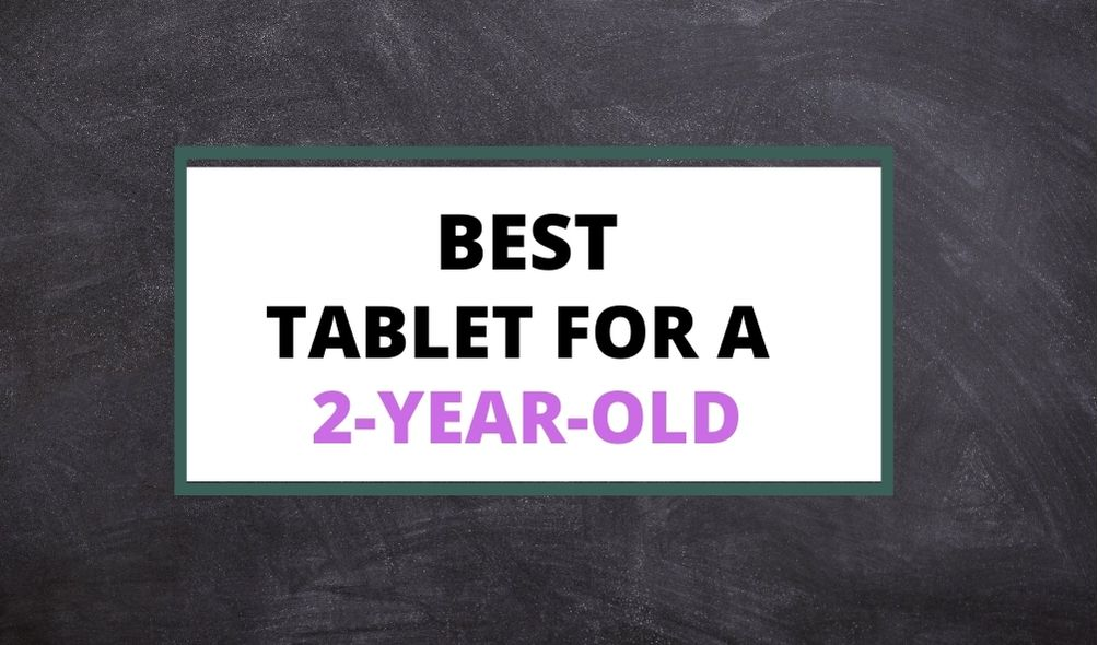 best tablet for a 2 year old UK